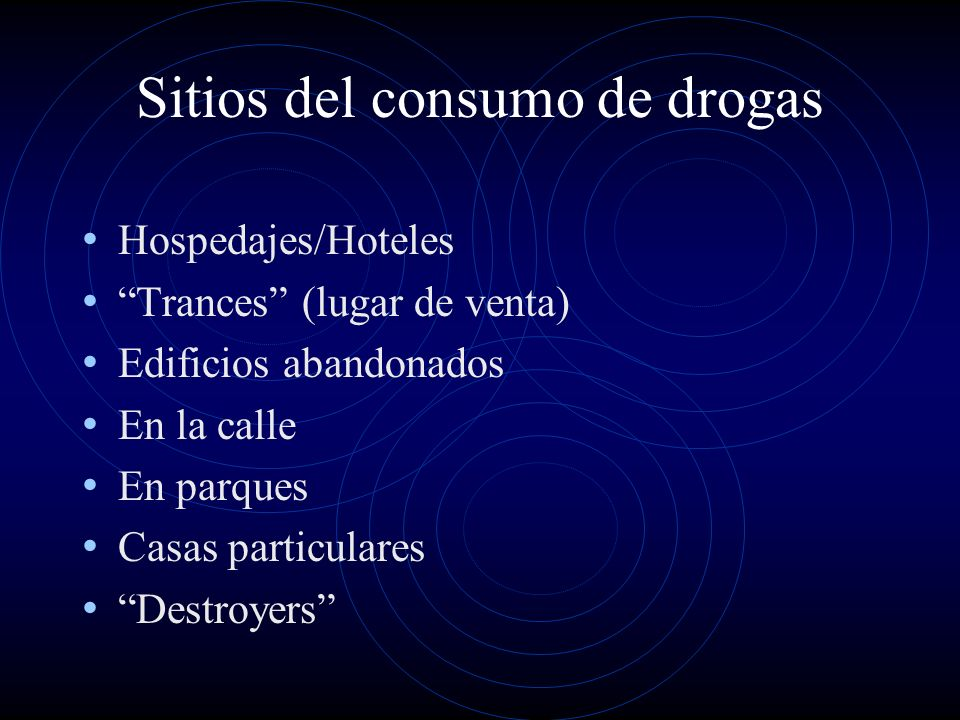 Sitios del consumo de drogas Hospedajes/Hoteles Trances (lugar de venta) Edificios abandonados En la calle En parques Casas particulares Destroyers