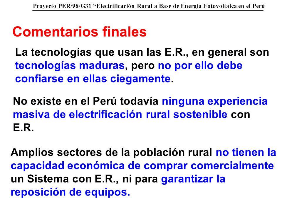 Proyecto PER/98/G31 Electrificación Rural a Base de Energía Fotovoltaica en el Perú Comentarios finales La tecnologías que usan las E.R., en general s