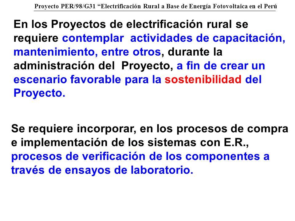 Proyecto PER/98/G31 Electrificación Rural a Base de Energía Fotovoltaica en el Perú En los Proyectos de electrificación rural se requiere contemplar a