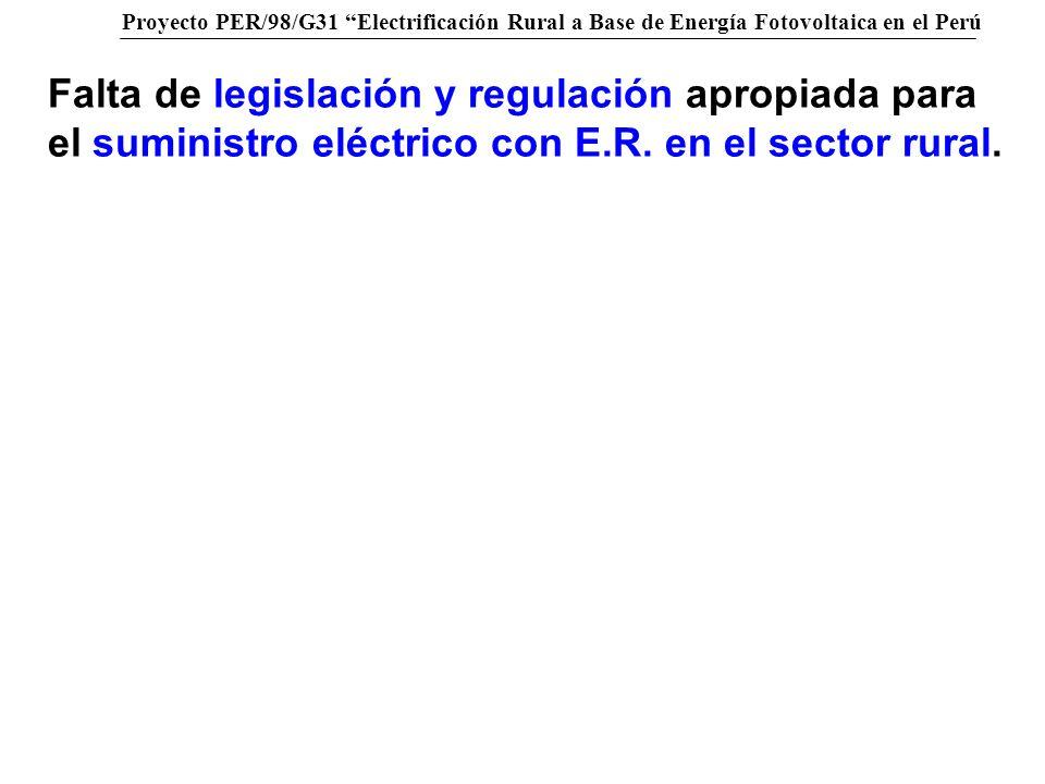 Proyecto PER/98/G31 Electrificación Rural a Base de Energía Fotovoltaica en el Perú Falta de legislación y regulación apropiada para el suministro elé
