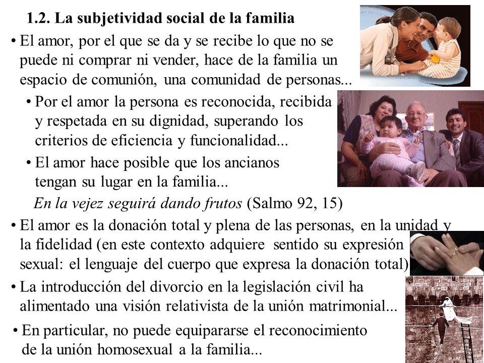 1.2. La subjetividad social de la familia El amor, por el que se da y se recibe lo que no se puede ni comprar ni vender, hace de la familia un espacio