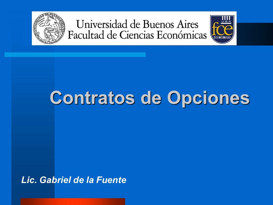 Contratos de Opciones Contratos de Opciones Lic. Gabriel de la Fuente