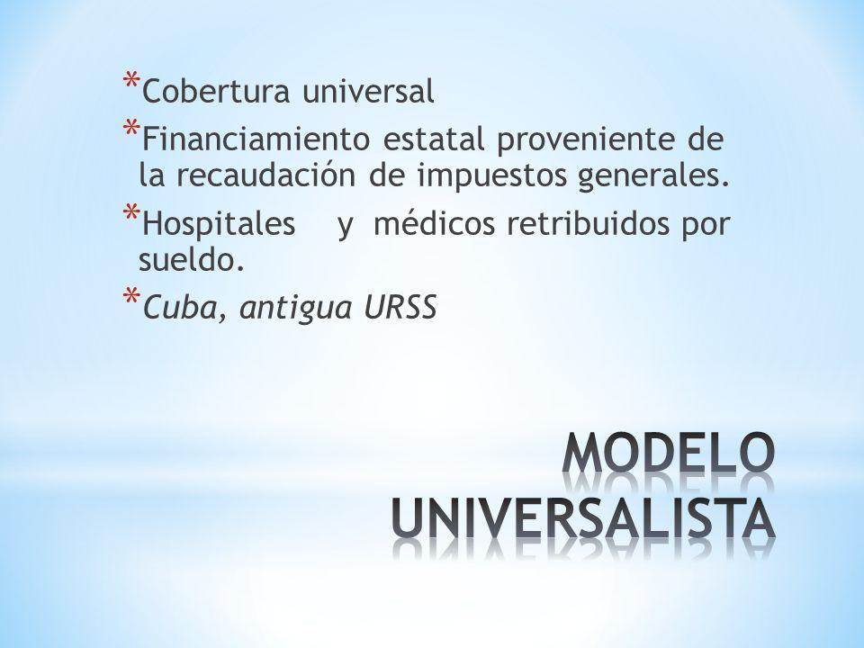* Cobertura universal * Financiamiento estatal proveniente de la recaudación de impuestos generales.