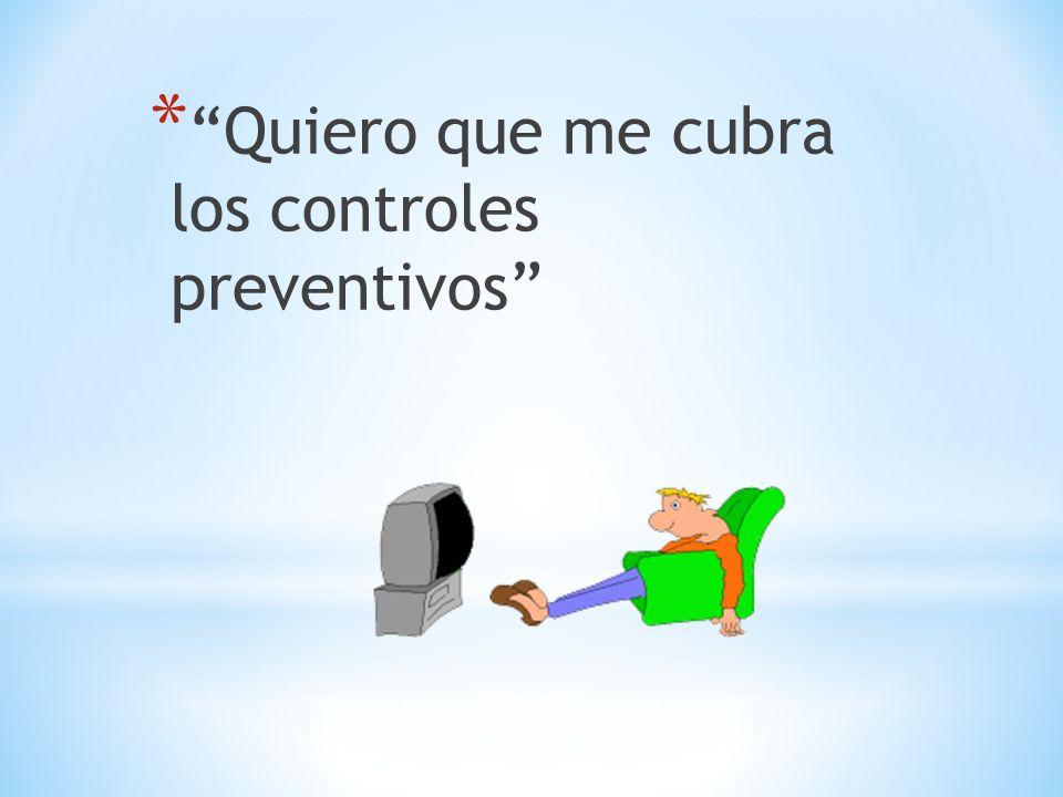* Quiero que me cubra los controles preventivos