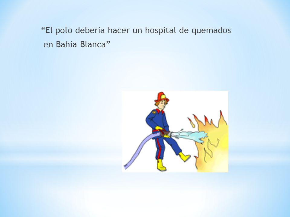 El polo deberia hacer un hospital de quemados en Bahia Blanca