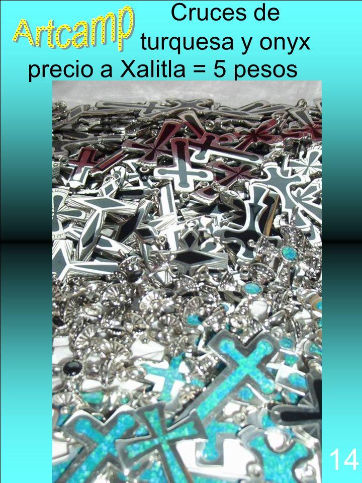 14 precio a Xalitla = 5 pesos Cruces de turquesa y onyx
