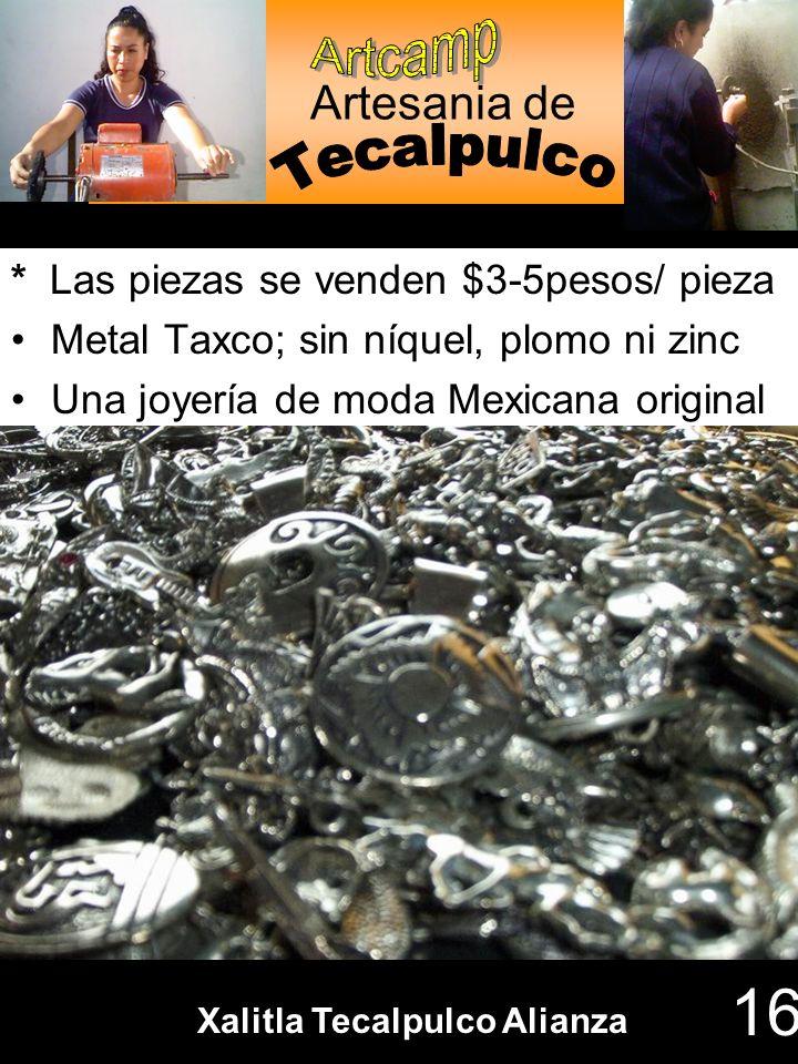 Artesania de * Las piezas se venden $3-5pesos/ pieza Metal Taxco; sin níquel, plomo ni zinc Una joyería de moda Mexicana original ARTCAMP SC DE RL Xal