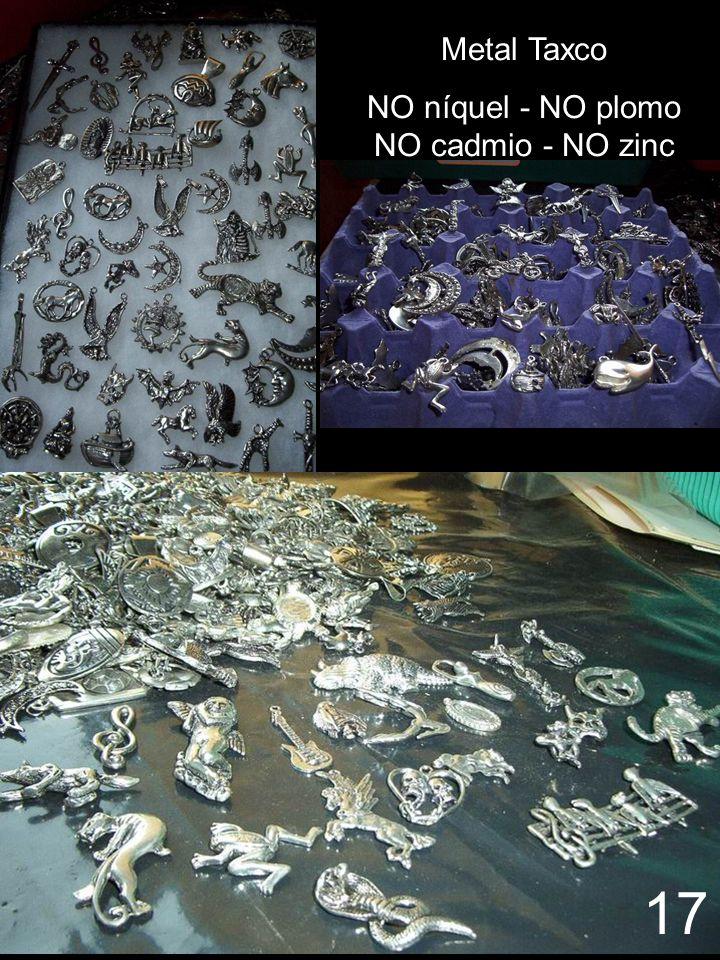 Metal Taxco NO níquel - NO plomo NO cadmio - NO zinc 17