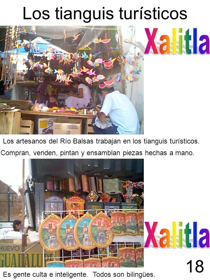 Los tianguis turísticos Los artesanos del Río Balsas trabajan en los tianguis turísticos. Es gente culta e inteligente. Todos son bilingües. Compran,