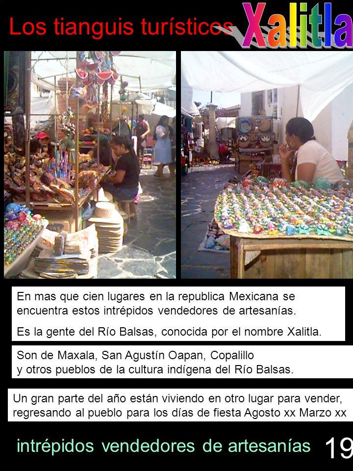 Los tianguis turísticos En mas que cien lugares en la republica Mexicana se encuentra estos intrépidos vendedores de artesanías. Es la gente del Río B