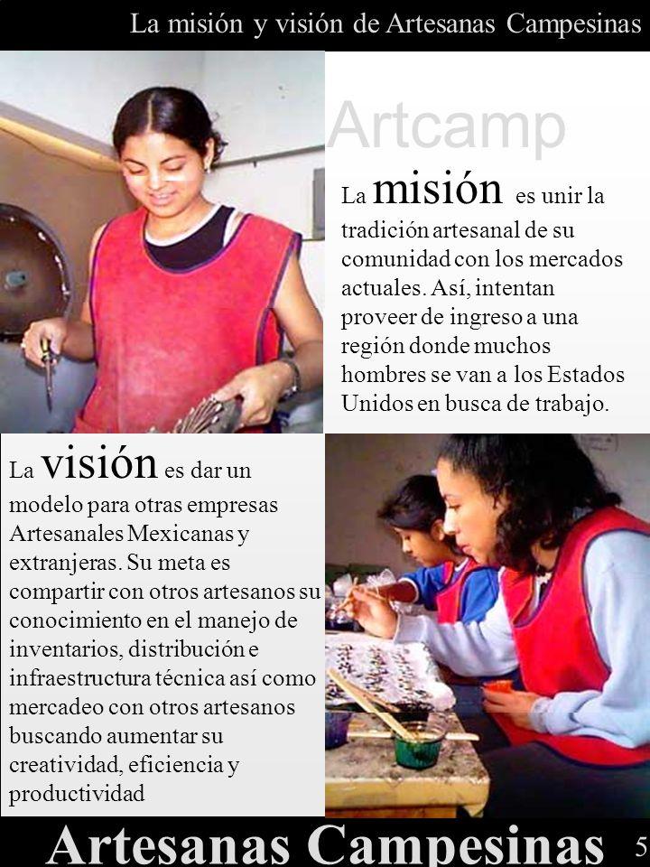 5 Artcamp La misión y visión de Artesanas Campesinas Artesanas Campesinas La misión es unir la tradición artesanal de su comunidad con los mercados ac