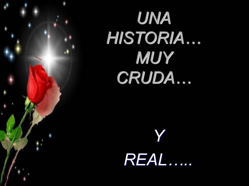 UNA HISTORIA… MUY CRUDA… YREAL…..