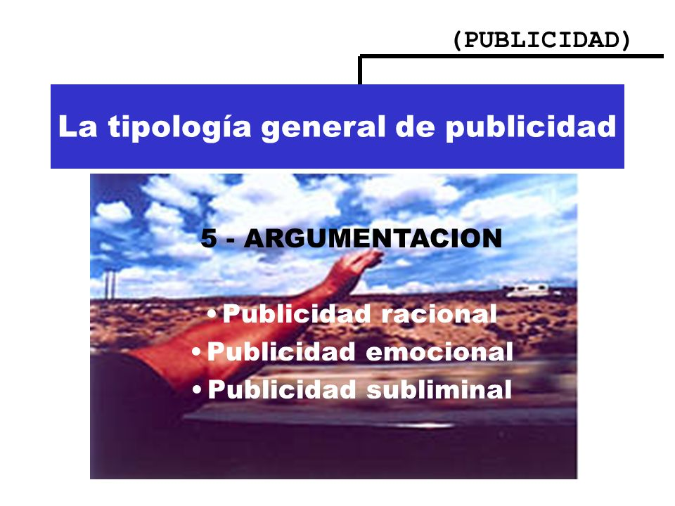 (PUBLICIDAD) Importancia de la publicidad La tipología general de publicidad 5 - ARGUMENTACION Publicidad racional Publicidad emocional Publicidad sub