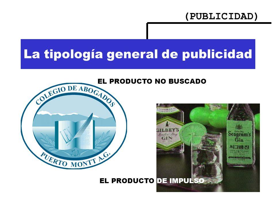 (PUBLICIDAD) La tipología general de publicidad EL PRODUCTO NO BUSCADO EL PRODUCTO DE IMPULSO