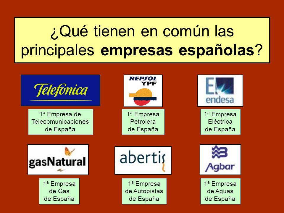 ¿Qué tienen en común las principales empresas españolas? 1ª Empresa de Telecomunicaciones de España 1ª Empresa Petrolera de España 1ª Empresa Eléctric