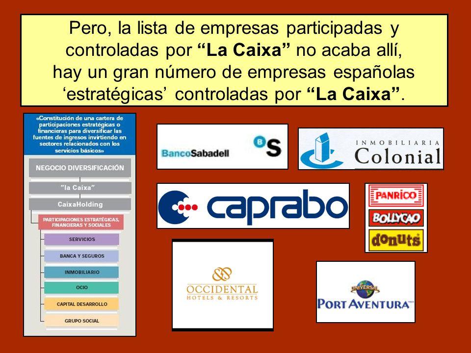 Pero, la lista de empresas participadas y controladas por La Caixa no acaba allí, hay un gran número de empresas españolas estratégicas controladas por La Caixa.