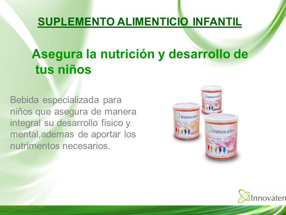 Asegura la nutrición y desarrollo de tus niños SUPLEMENTO ALIMENTICIO INFANTIL Bebida especializada para niños que asegura de manera integral su desar