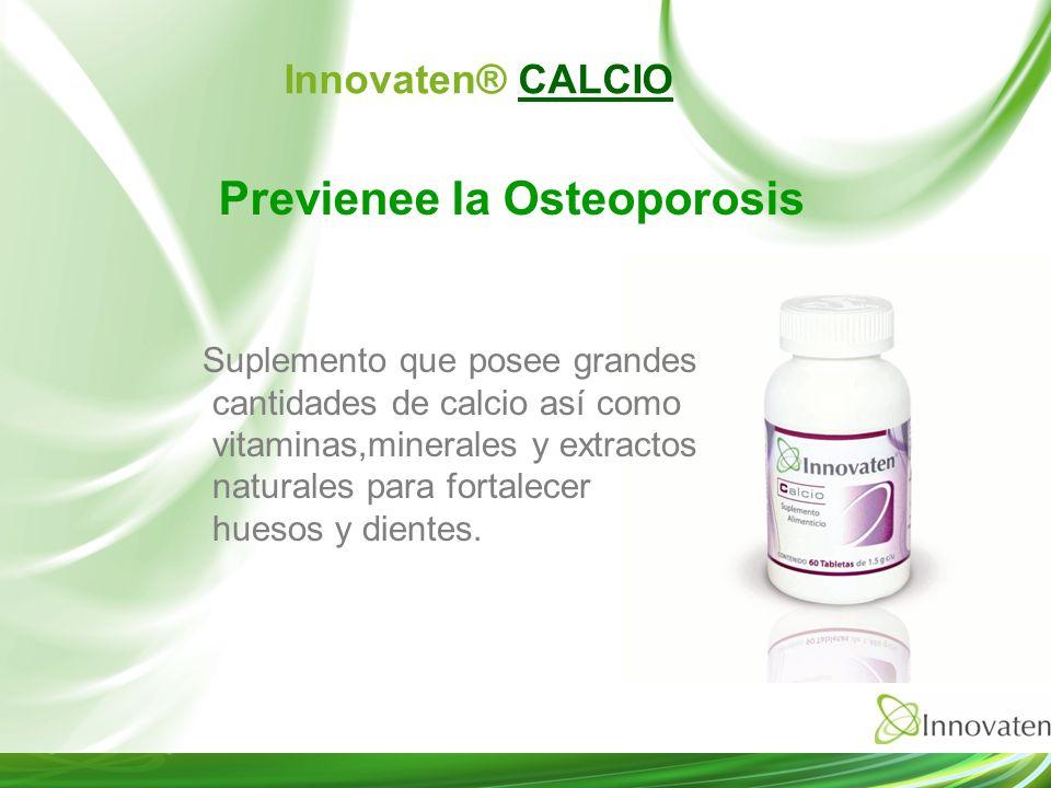 Previenee la Osteoporosis Innovaten® CALCIO Suplemento que posee grandes cantidades de calcio así como vitaminas,minerales y extractos naturales para