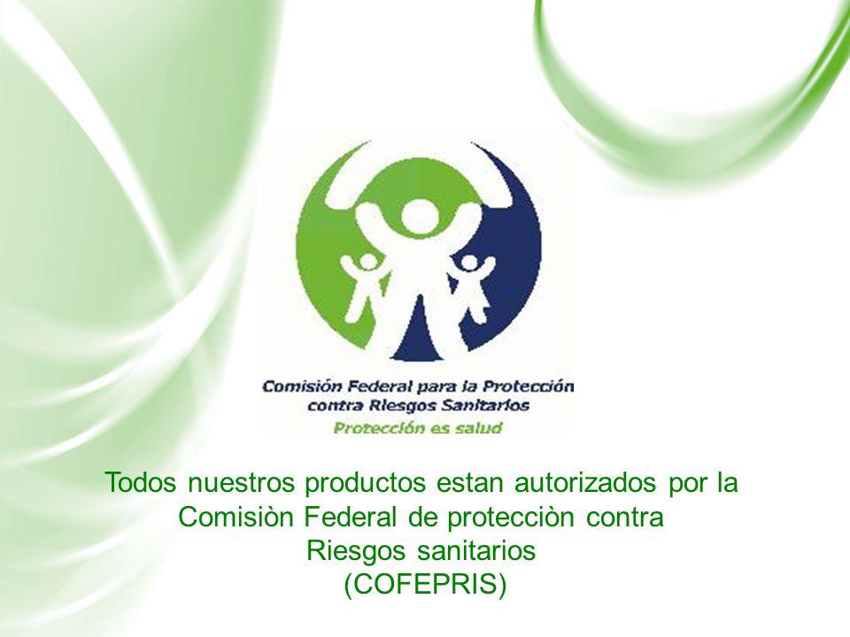 Todos nuestros productos estan autorizados por la Comisiòn Federal de protecciòn contra Riesgos sanitarios (COFEPRIS)