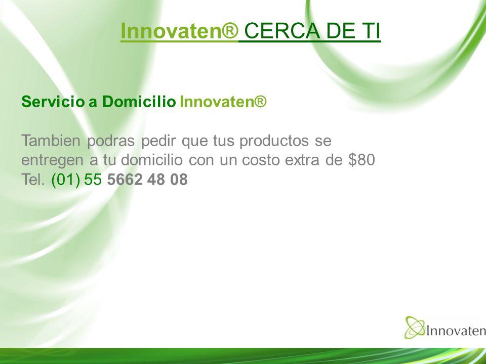 Servicio a Domicilio Innovaten® Tambien podras pedir que tus productos se entregen a tu domicilio con un costo extra de $80 Tel. (01) 55 5662 48 08 In