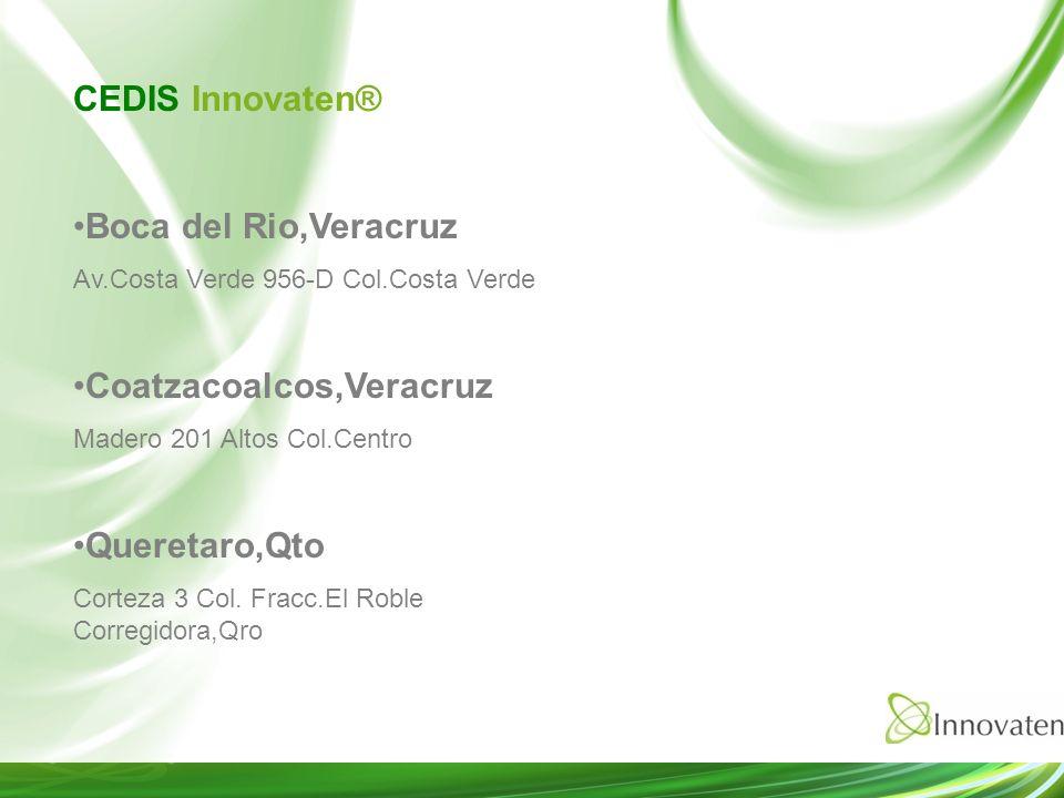 CEDIS Innovaten® Boca del Rio,Veracruz Av.Costa Verde 956-D Col.Costa Verde Coatzacoalcos,Veracruz Madero 201 Altos Col.Centro Queretaro,Qto Corteza 3