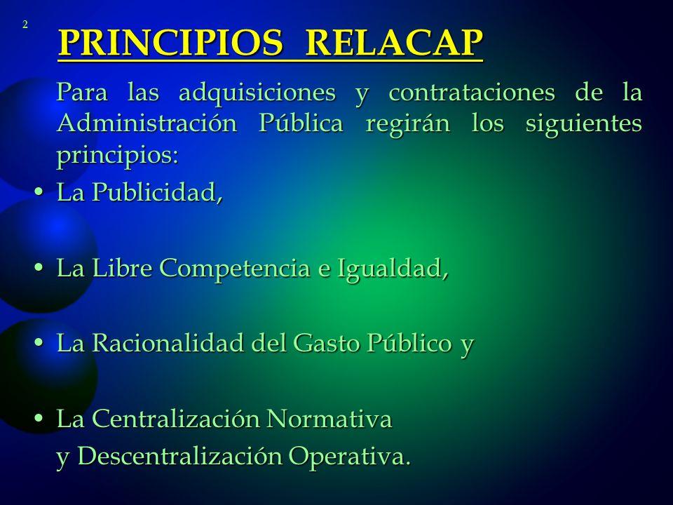 PRINCIPIOS DE LA LACAP PROBIDAD PROBIDAD CLARIDAD, CLARIDAD, AGILIDAD, OPORTUNIDAD EQUIDAD EQUIDAD RACIONALIZACIÓN RACIONALIZACIÓN LIBRE LIBRE COMPETENCIA TRANSPARENCIA, TRANSPARENCIA, RACIONALIZACIÓN, AUSTERIDAD RELOAFE: RELOAFE: RACIONALIDAD, AUSTERIDAD, TRANSPARENCIA
