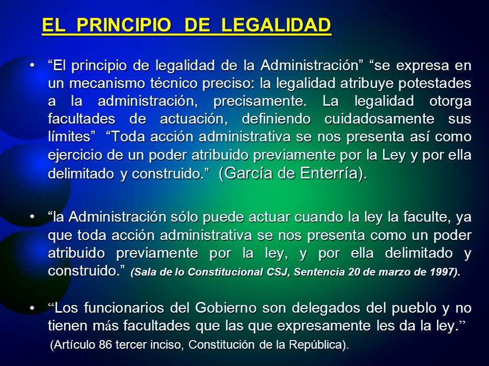 EL PRINCIPIO DE LEGALIDAD El principio de legalidad de la Administración se expresa en un mecanismo técnico preciso: la legalidad atribuye potestades a la administración, precisamente.