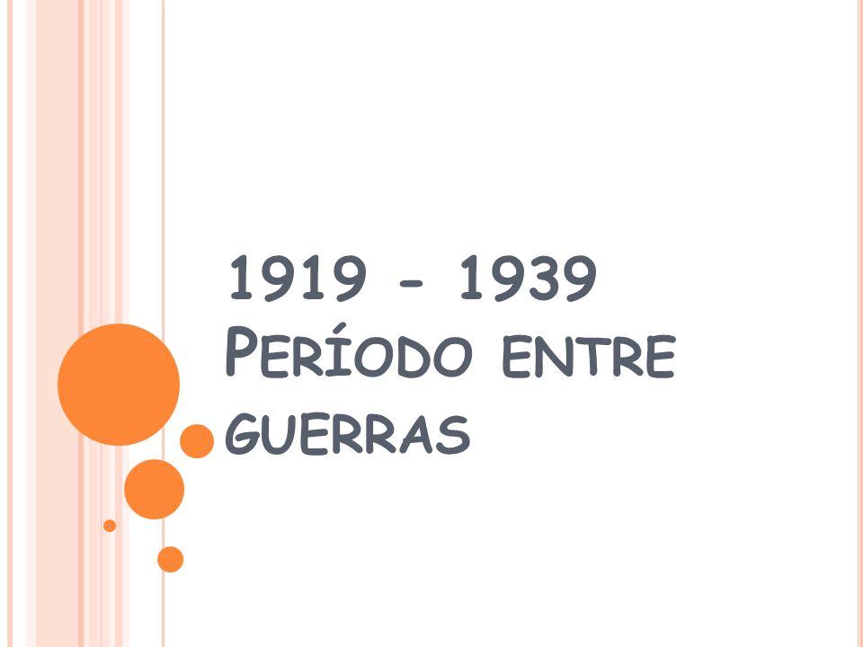 1919 - 1939 P ERÍODO ENTRE GUERRAS