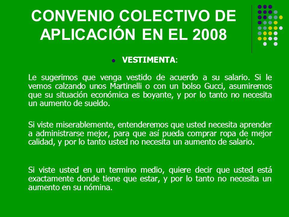 CONVENIO COLECTIVO DE APLICACIÓN EN EL 2008 VESTIMENTA: Le sugerimos que venga vestido de acuerdo a su salario.