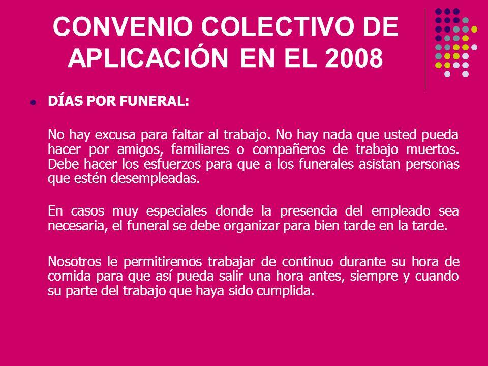 CONVENIO COLECTIVO DE APLICACIÓN EN EL 2008 DÍAS POR FUNERAL: No hay excusa para faltar al trabajo.
