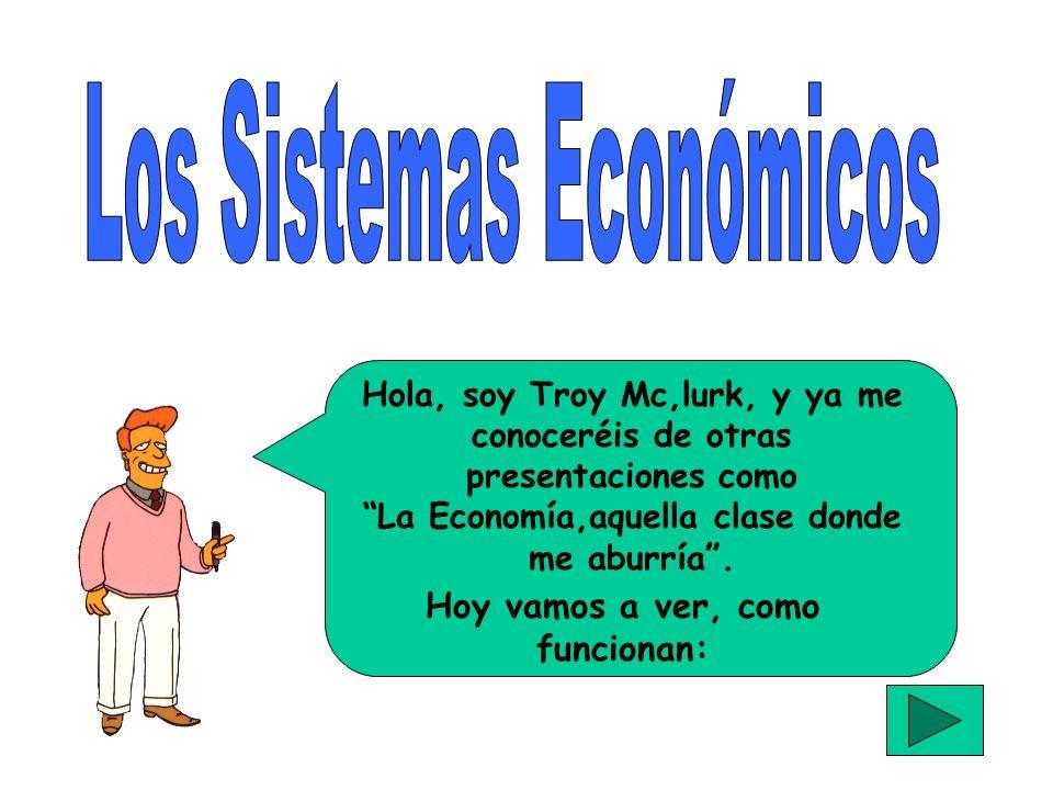 Hola, soy Troy Mc,lurk, y ya me conoceréis de otras presentaciones como La Economía,aquella clase donde me aburría.