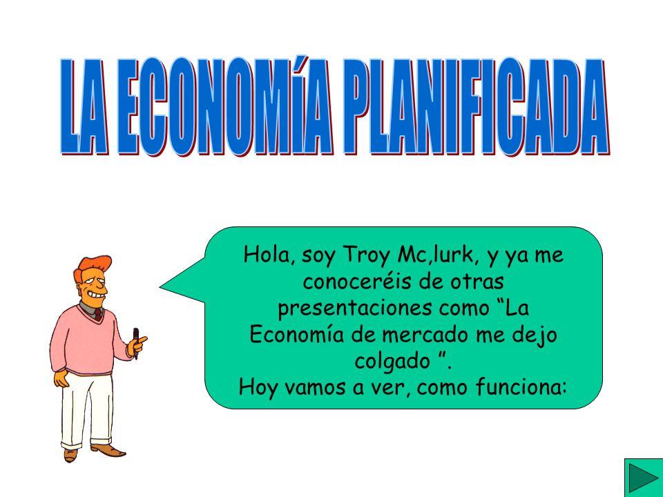 Hola, soy Troy Mc,lurk, y ya me conoceréis de otras presentaciones como La Economía de mercado me dejo colgado.