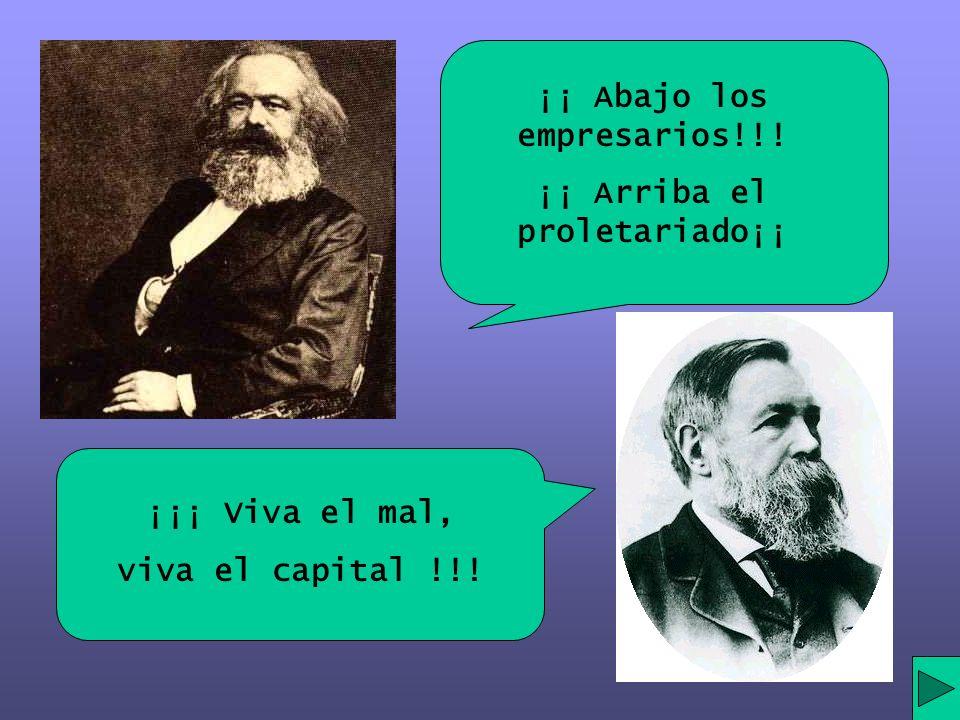 ¡¡ Abajo los empresarios!!! ¡¡ Arriba el proletariado¡¡ ¡¡¡ Viva el mal, viva el capital !!!