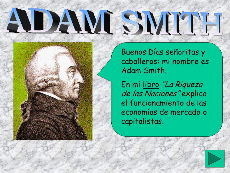 Buenos Días señoritas y caballeros: mi nombre es Adam Smith.