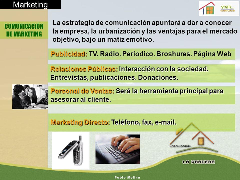 Marketing COMUNICACIÓN DE MARKETING La estrategia de comunicación apuntará a dar a conocer la empresa, la urbanización y las ventajas para el mercado