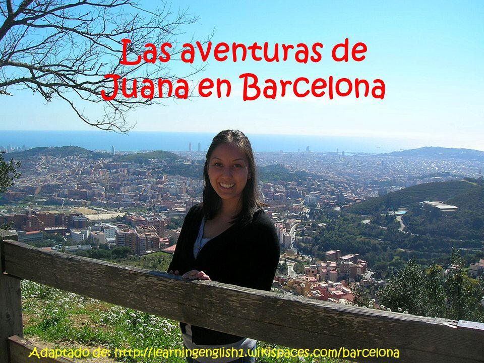 Las aventuras de Juana en Barcelona Adaptado de: http://learningenglish1.wikispaces.com/barcelona