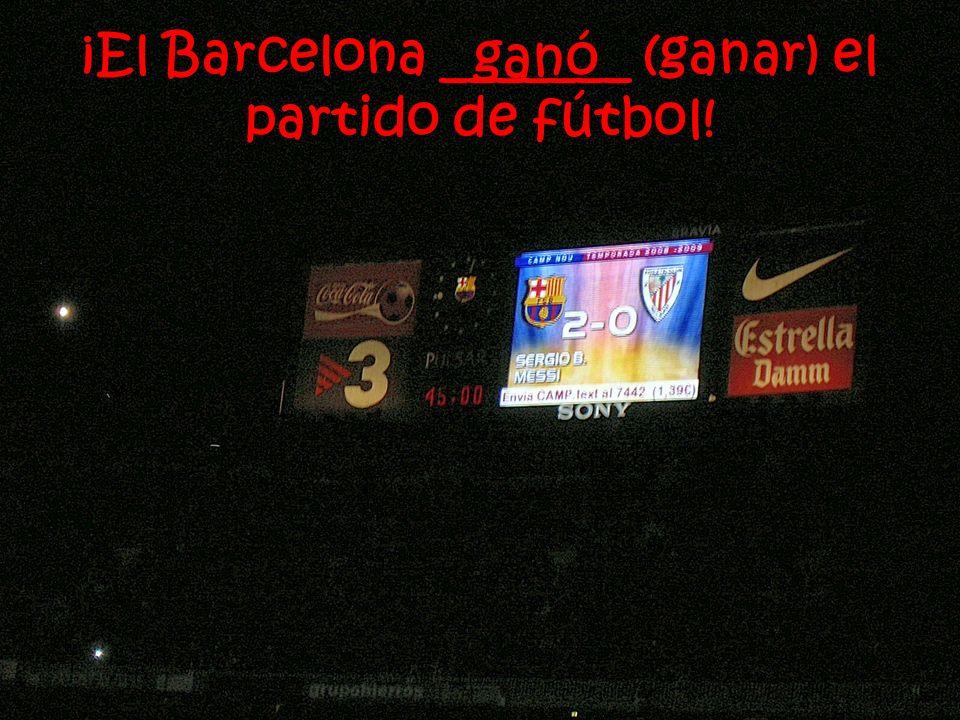 ¡El Barcelona _______ (ganar) el partido de fútbol! ganó