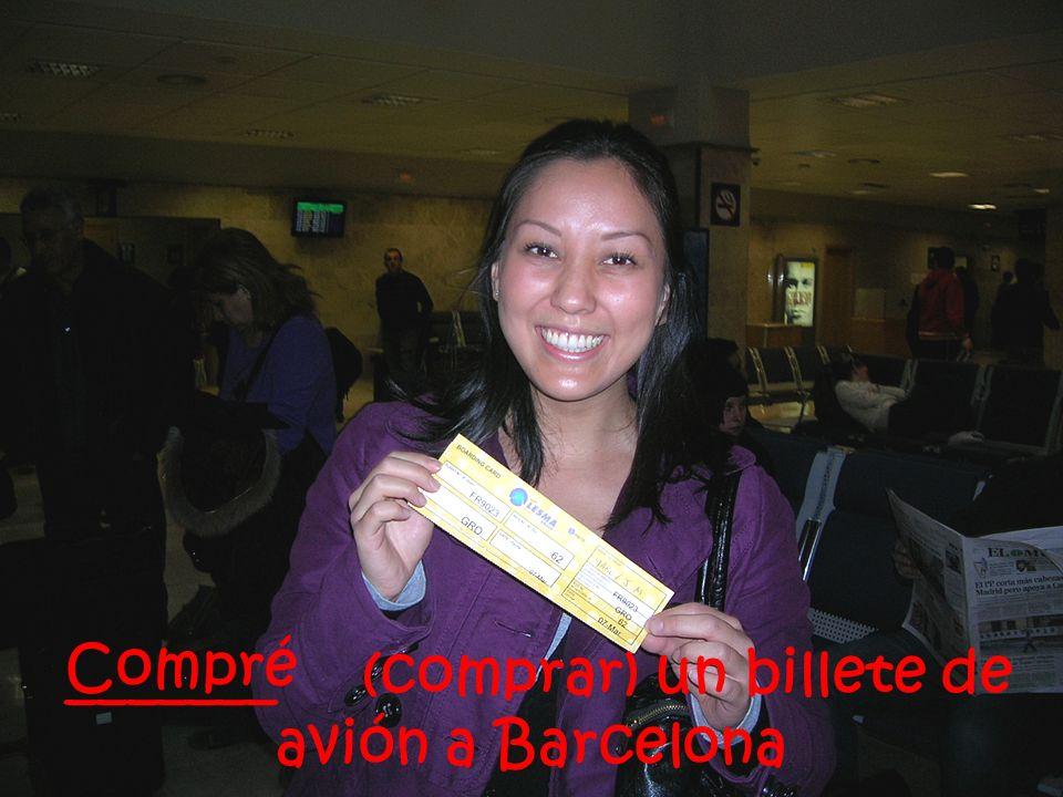 _______ (comprar) un billete de avión a Barcelona Compré