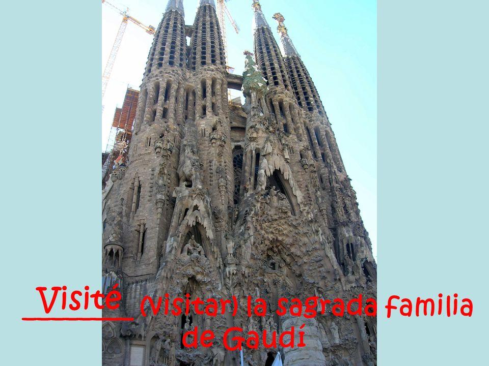 ________ (visitar) la sagrada familia de Gaudí Visité