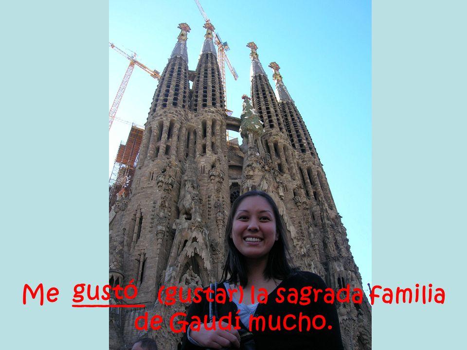 Me ______ (gustar) la sagrada familia de Gaudí mucho. gustó