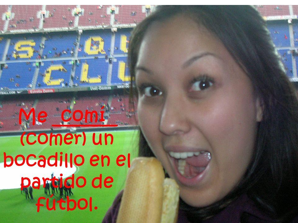 Me _______ (comer) un bocadillo en el partido de fútbol. comí