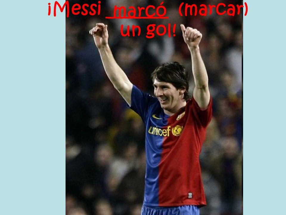 ¡Messi _______ (marcar) un gol! marcó