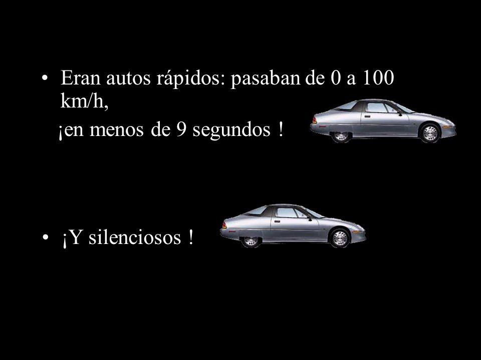 Eran autos rápidos: pasaban de 0 a 100 km/h, ¡en menos de 9 segundos ! ¡Y silenciosos !
