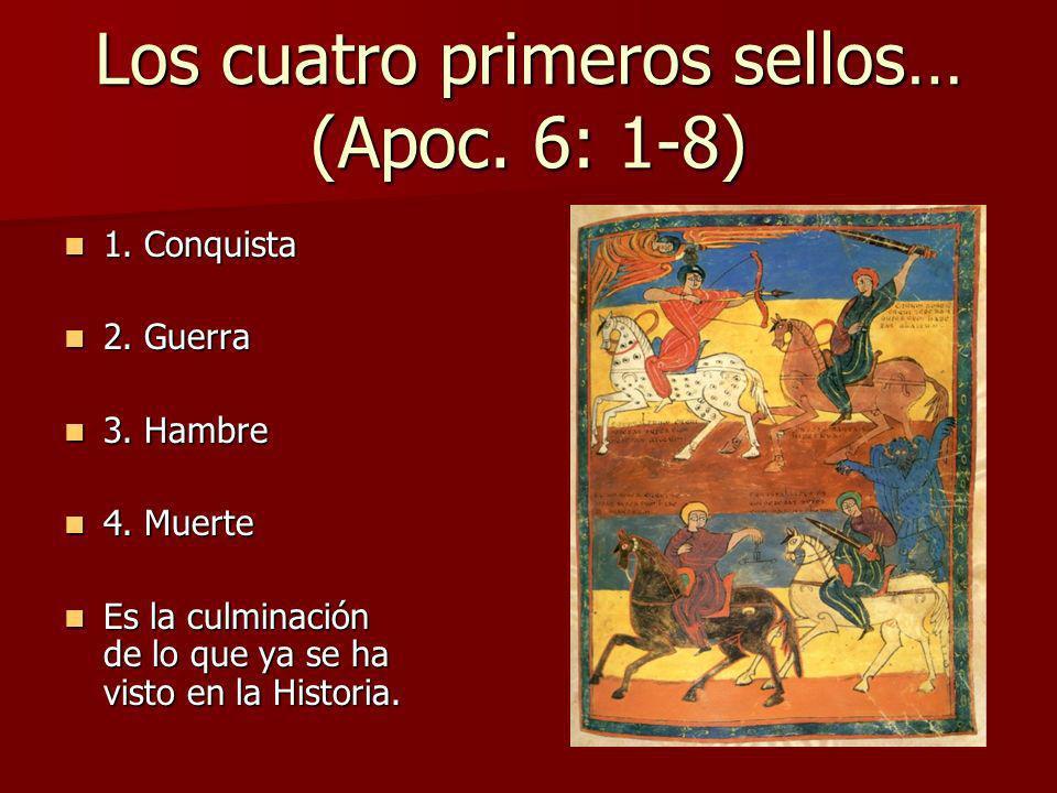 Los cuatro primeros sellos… (Apoc. 6: 1-8) 1. Conquista 1. Conquista 2. Guerra 2. Guerra 3. Hambre 3. Hambre 4. Muerte 4. Muerte Es la culminación de