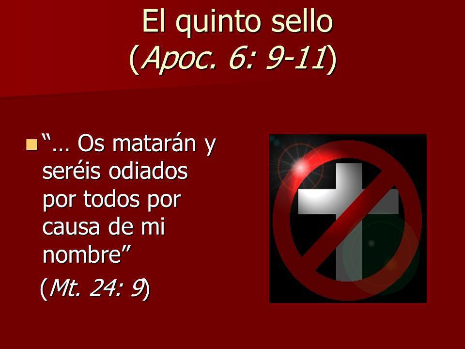 El quinto sello (Apoc. 6: 9-11) El quinto sello (Apoc. 6: 9-11) … Os matarán y seréis odiados por todos por causa de mi nombre … Os matarán y seréis o