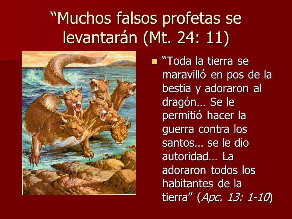 Muchos falsos profetas se levantarán (Mt. 24: 11) Toda la tierra se maravilló en pos de la bestia y adoraron al dragón… Se le permitió hacer la guerra