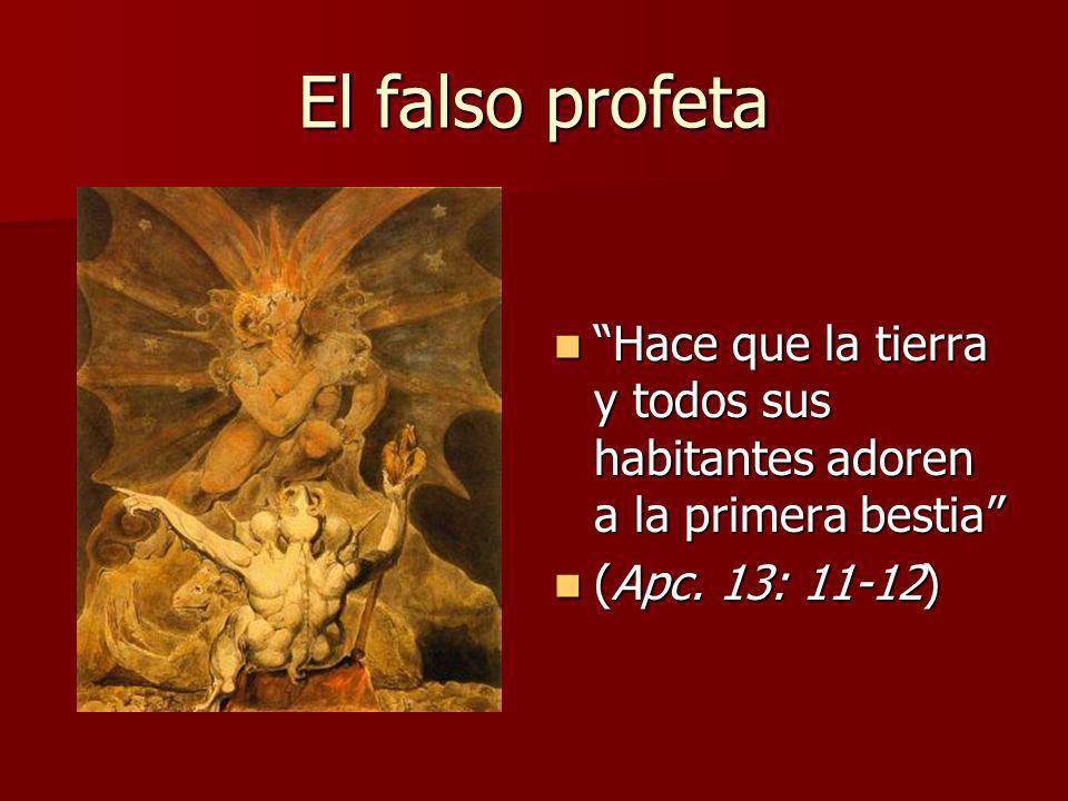 El falso profeta Hace que la tierra y todos sus habitantes adoren a la primera bestia Hace que la tierra y todos sus habitantes adoren a la primera be