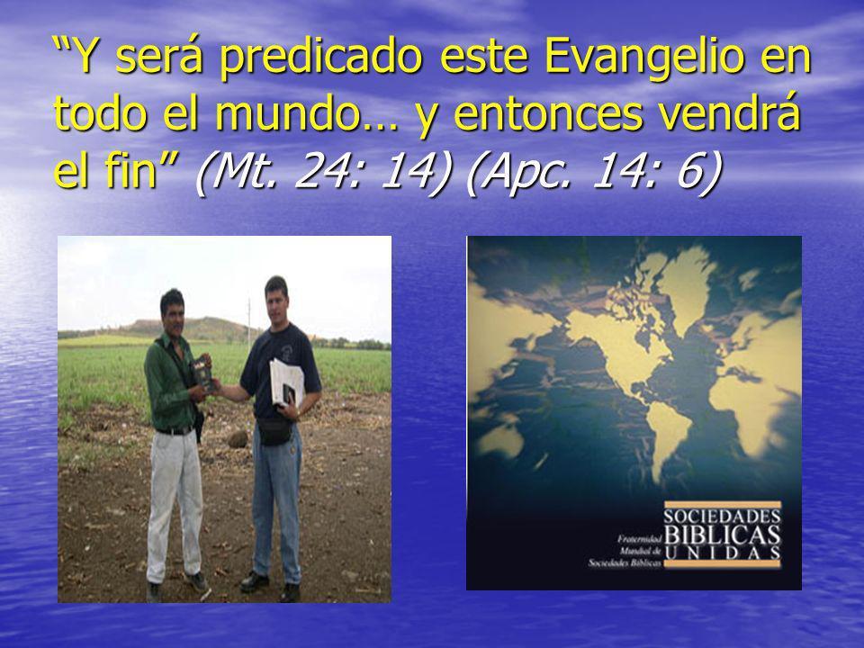 Y será predicado este Evangelio en todo el mundo… y entonces vendrá el fin (Mt. 24: 14) (Apc. 14: 6)