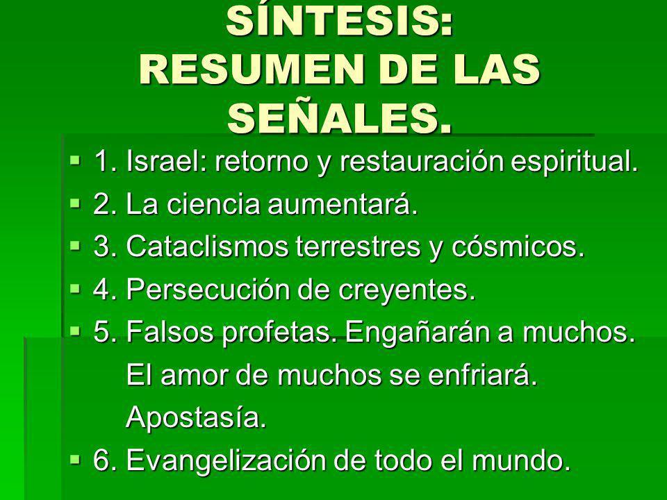 SÍNTESIS: RESUMEN DE LAS SEÑALES. 1. Israel: retorno y restauración espiritual. 1. Israel: retorno y restauración espiritual. 2. La ciencia aumentará.