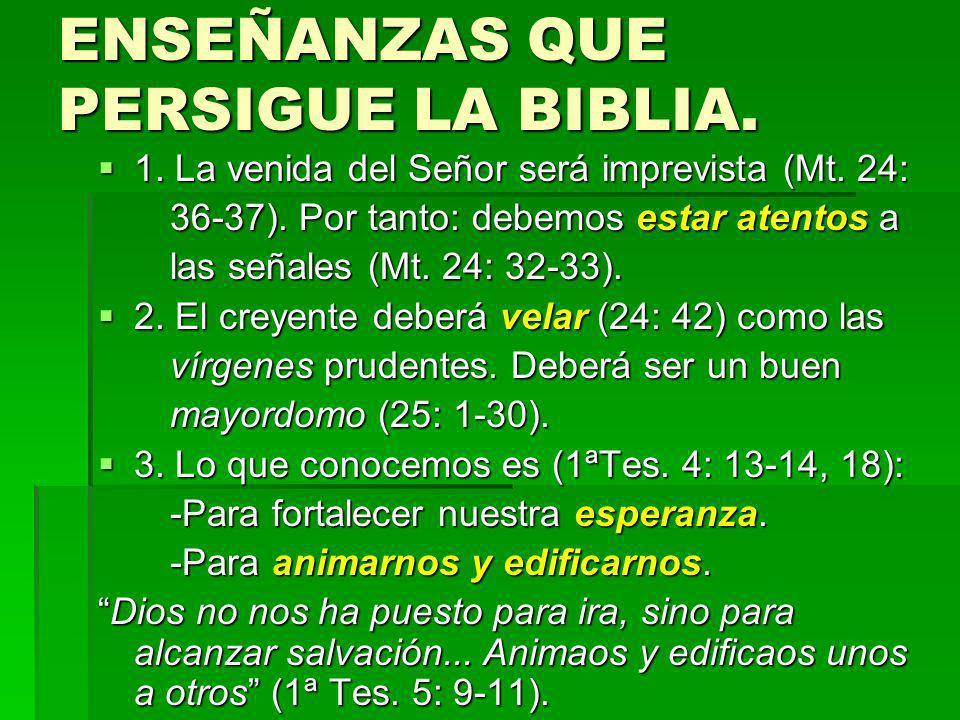 ENSEÑANZAS QUE PERSIGUE LA BIBLIA. 1. La venida del Señor será imprevista (Mt. 24: 1. La venida del Señor será imprevista (Mt. 24: 36-37). Por tanto: